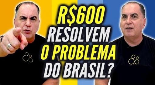 R$600 Resolvem o Problema do Brasil?