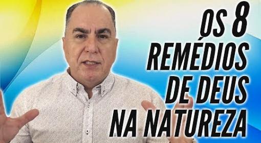 Os 8 Remédios de Deus na Natureza